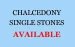 Chalcedony Single Stones