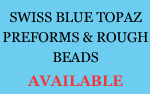 Swiss Blue Topaz Preforms & Rough Beads