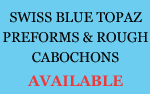 Swiss Blue Topaz Preforms & Rough Cabochons